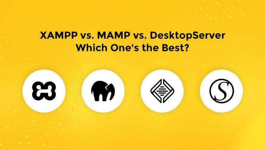 XAMPP Vs MAMP Vs DesktopServer – Which One's the Best?