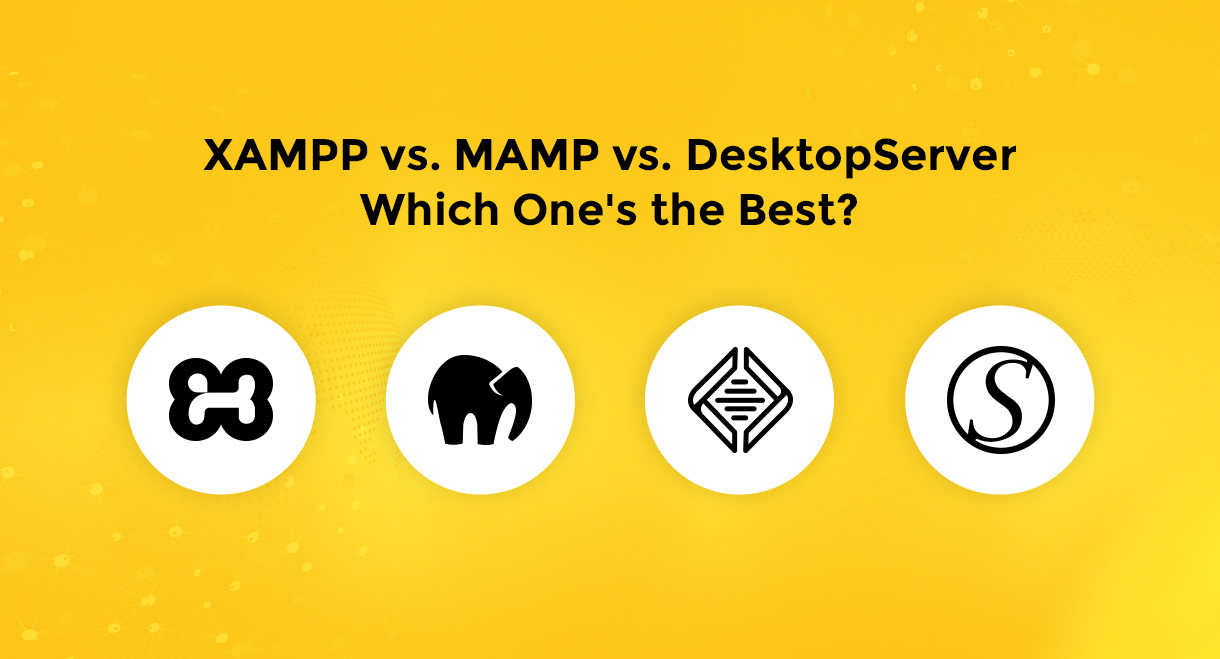 XAMPP Vs MAMP Vs DesktopServer – Which One's the Best?